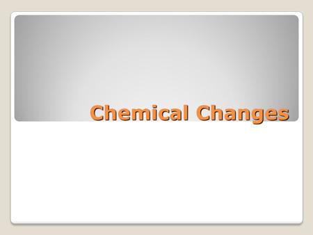 Chemical Changes. What is a chemical change? chemical change - matter changes into a new substance through a chemical reaction. The animation to the right.