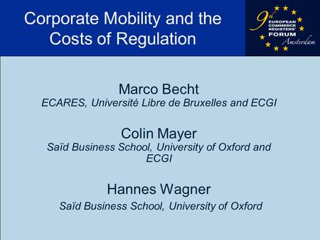 Corporate Mobility and the Costs of Regulation Marco Becht ECARES, Université Libre de Bruxelles and ECGI Colin Mayer Saïd Business School, University.