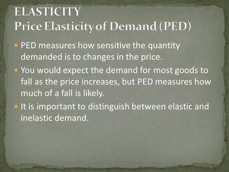 PED measures how sensitive the quantity demanded is to changes in the price. You would expect the demand for most goods to fall as the price increases,