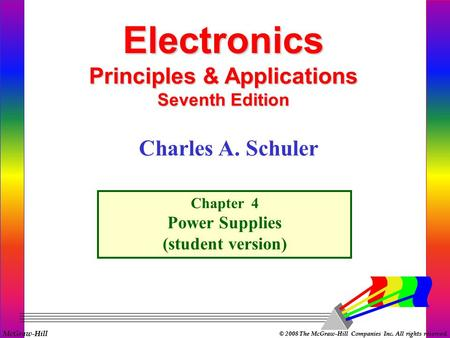 McGraw-Hill © 2008 The McGraw-Hill Companies Inc. All rights reserved. Electronics Principles & Applications Seventh Edition Chapter 4 Power Supplies.