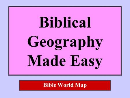Biblical Geography Made Easy Bible World Map. What do you need? blank 8-1/2 x 11 paper What do you do? Fold the paper two times in each direction. Make.