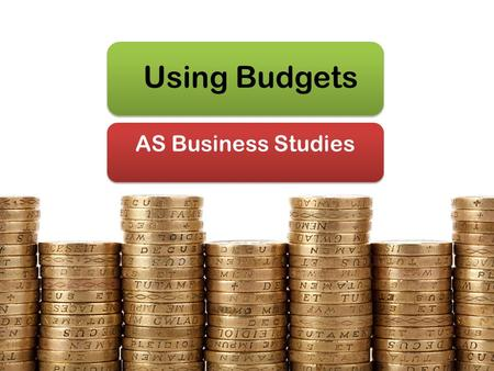 Using Budgets AS Business Studies. Aims & Objectives Aim: Understand variance analysis Objectives: Define variance analysis Explain the causes of variance.