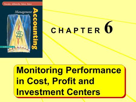 C H A P T E R 6 Monitoring Performance in Cost, Profit and Investment Centers.