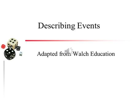 Describing Events Adapted from Walch Education Key Concepts A set is a list or collection of items. Set A is a subset of set B, denoted by A ⊂ B, if.