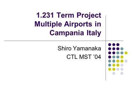 1.231 Term Project Multiple Airports in Campania Italy Shiro Yamanaka CTL MST '04.