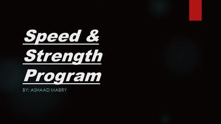 Speed & Strength Program BY: ASHAAD MABRY. Table of Contents Slide 3 – Evaluation of Client Slide 4 – Evaluation of Team/Individual Slide 5 – Mission.
