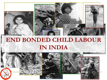 END BONDED CHILD LABOUR IN INDIA. Child Labour- Facts and Figures India has the largest number of working children in the world (60- 115 million) Estimated.