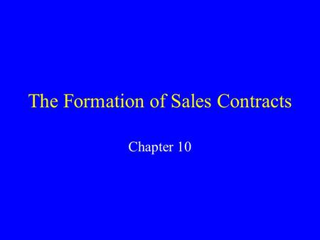 The Formation of Sales Contracts Chapter 10. Article 2-Sales of Goods Sale: the passing of title from the seller to the buyer for a price [UCC 2-106(1)].