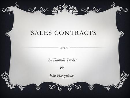 SALES CONTRACTS By Danielle Tucker & John Hoogerheide.