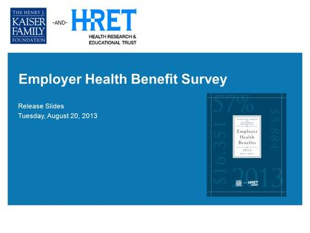 Employer Health Benefit Survey Release Slides Tuesday, August 20, 2013.