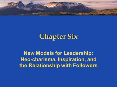 Chapter Six New Models for Leadership: Neo-charisma, Inspiration, and the Relationship with Followers.