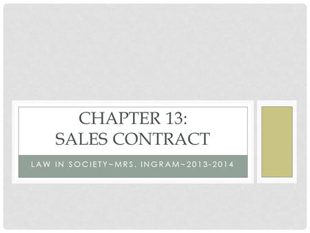 LAW IN SOCIETY~MRS. INGRAM~2013-2014 CHAPTER 13: SALES CONTRACT.