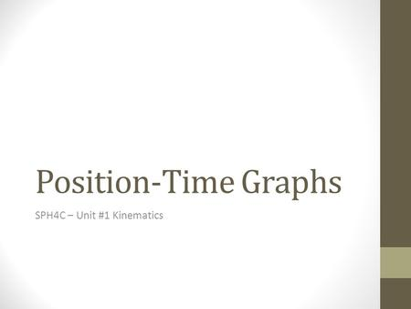 Position-Time Graphs SPH4C – Unit #1 Kinematics. Learning Goals and Success Criteria After this topic I will be able to… Define position-time graphs,