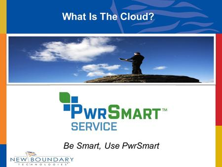 "Be Smart, Use PwrSmart What Is The Cloud?. Where Did The Cloud Come From? We get the term ""Cloud"" from the early days of the internet where we drew a."