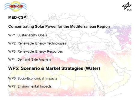 MED-CSP Concentrating Solar Power for the Mediterranean Region WP1: Sustainability Goals WP2: Renewable Energy Technologies WP3: Renewable Energy Resources.