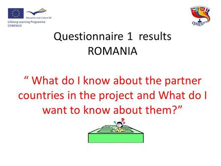 "Questionnaire 1 results ROMANIA "" What do I know about the partner countries in the project and What do I want to know about them?"""