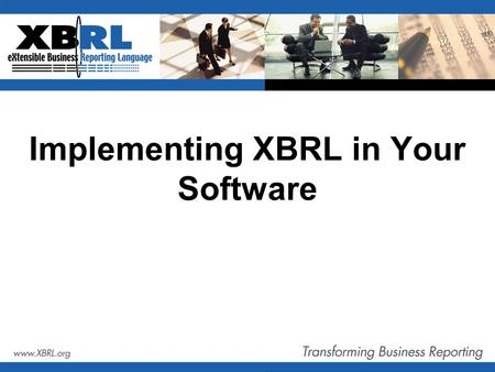 Implementing XBRL in Your Software. Agenda 8:30 - 9:00 Introduction Arthur Stewart E&Y 9:00 - 9:30 Real Stories: Oracle Corporation Rob Zwiebach Oracle.