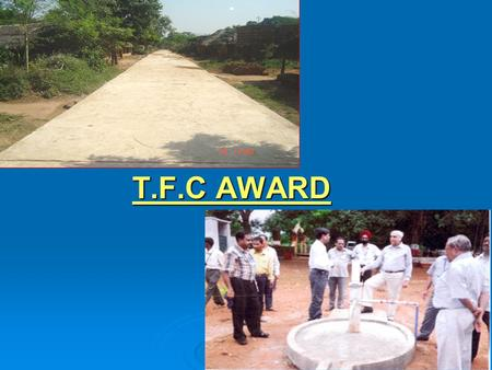 T.F.C AWARD. PHYSICAL AND FINANCIAL ACHIEVEMENT UNDER T.F.C. FOR THE YEAR 2009-2010 Sl. No ComponentO.B as on 01.04.09 Funds received Total fund availabl.