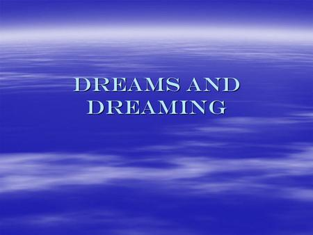 Dreams and dreaming. Dreams basics  We all dream, at least if we are healthy, though some never remember  And even they can be taught  The amygdala.