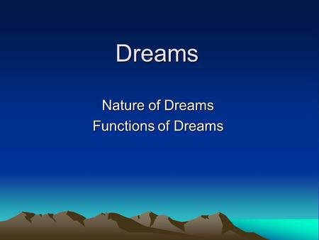 Dreams Nature of Dreams Functions of Dreams. Objectives Lesson 1 To consider key questions in relation to dreaming. To be able to describe common features.