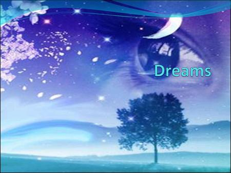 Introduction to Dreams Dreams have been a part of the human psyche since before recorded time. Some divined messages from supernatural beings in dreams.