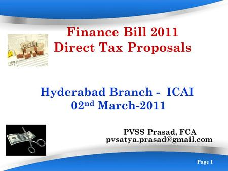Page 1 Finance Bill 2011 Direct Tax Proposals Hyderabad Branch - ICAI 02 nd March-2011 PVSS Prasad, FCA