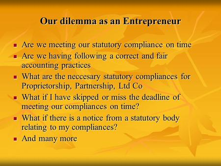 Our dilemma as an Entrepreneur Are we meeting our statutory compliance on time Are we meeting our statutory compliance on time Are we having following.