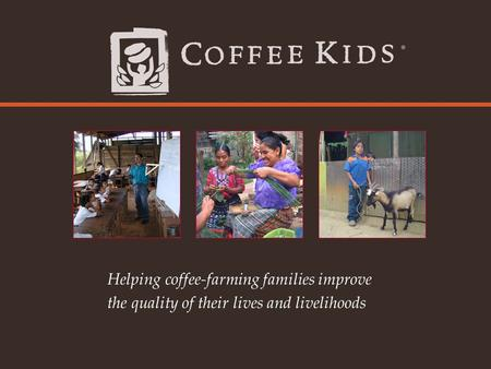 Helping coffee-farming families improve the quality of their lives and livelihoods.