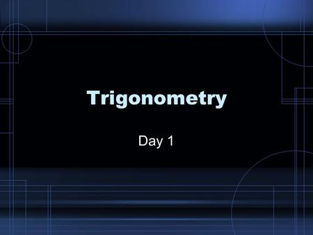 "Trigonometry Day 1. Just call it trig! ""Trigonometry"" comes from the Greek words meaning ""triangle measurement."" In this unit, we will be using Trig to."