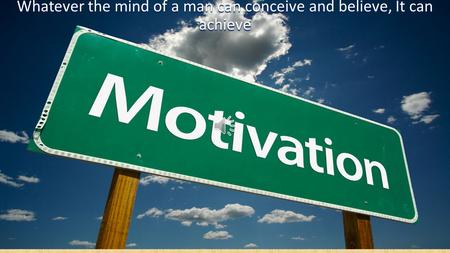 Whatever the mind of a man can conceive and believe, It can achieve.