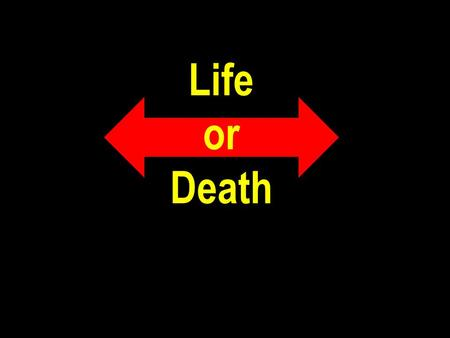 "Life or Death. Matt 7:13-14 ""Enter ye in at the strait gate: for wide is the gate, and broad is the way, that leadeth to destruction, and many there be."