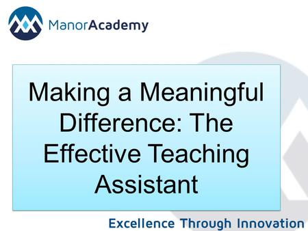 Making a Meaningful Difference: The Effective Teaching Assistant Making a Meaningful Difference: The Effective Teaching Assistant.