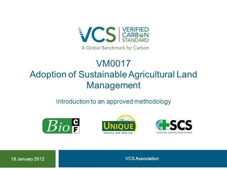 VM0017 Adoption of Sustainable Agricultural Land Management VCS Association 18 January 2012 Introduction to an approved methodology.