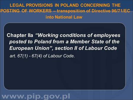 "LEGAL PROVISIONS IN POLAND CONCERNING THE POSTING OF WORKERS – transposition of Directive 96/71/EC into National Law Chapter IIa ""Working conditions of."