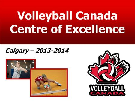 Volleyball Canada Centre of Excellence Calgary – 2013-2014.