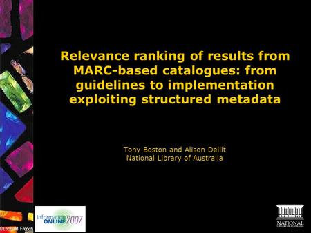 Relevance ranking of results from MARC-based catalogues: from guidelines to implementation exploiting structured metadata Tony Boston and Alison Dellit.
