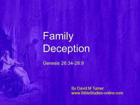 Family Deception Genesis 26:34-28:9 By David M Turner