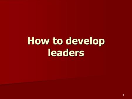 1 How to develop leaders. 2 Developing leaders And he gave the apostles, the prophets, the evangelists, the shepherds and teachers, to equip the saints.