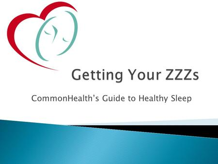 CommonHealth's Guide to Healthy Sleep.  20 million adults in US suffer insomnia  Everyone has difficulty falling or staying asleep from time to time.