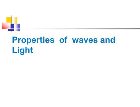 Properties of waves and Light  Historically Isaac Newton believed light was made up of fast moving, tiny particles.  Others believed there was another.