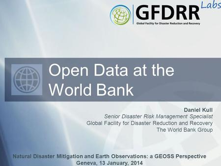 Daniel Kull Senior Disaster Risk Management Specialist Global Facility for Disaster Reduction and Recovery The World Bank Group Natural Disaster Mitigation.