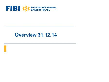 FIBI FIRST INTERNATIONAL BANK OF ISRAEL O verview 31.12.14.
