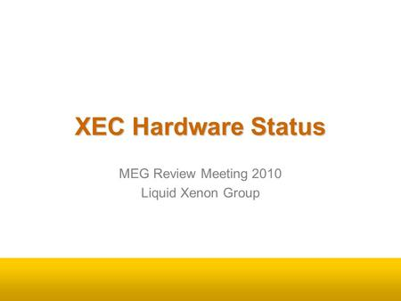 XEC Hardware Status MEG Review Meeting 2010 Liquid Xenon Group.