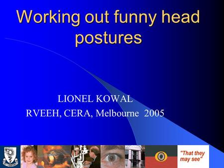 Working out funny head postures LIONEL KOWAL RVEEH, CERA, Melbourne 2005.
