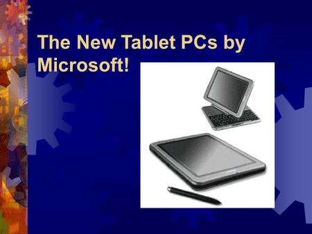 The New Tablet PCs by Microsoft!. What is it?  The Tablet PC is the evolution of the notebook PC that lets you use your PC in new and different ways.