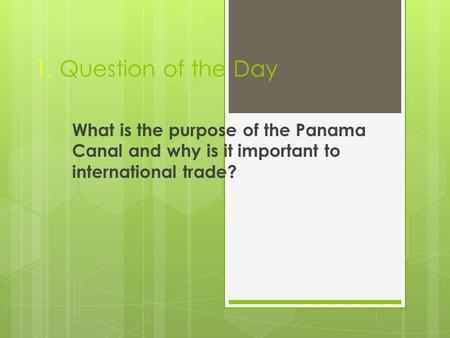 1. Question of the Day What is the purpose of the Panama Canal and why is it important to international trade?