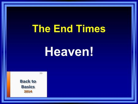The End Times Heaven!. Heaven is Real Spiritual realm – John 18:36, Heb. 9:11, 24 Foundations – Heb. 11:10, 16 John 14:1-3 – a place prepared 1 Pet. 1:3-5.