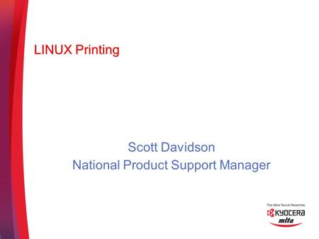 LINUX Printing Scott Davidson National Product Support Manager.
