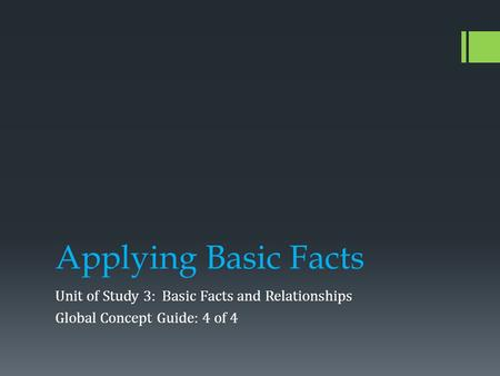 Applying Basic Facts Unit of Study 3: Basic Facts and Relationships Global Concept Guide: 4 of 4.