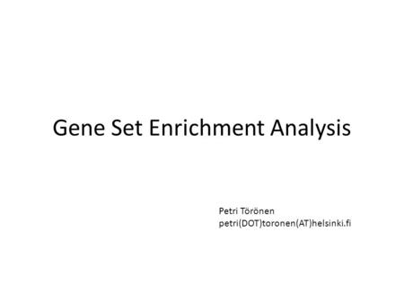 Gene Set Enrichment Analysis Petri Törönen petri(DOT)toronen(AT)helsinki.fi.